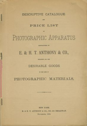 DESCRIPTIVE CATALOGUE AND PRICE LIST OF THE PHOTOGRAPHIC APPARATUS, MANUFACTURED BY E. & H. T....