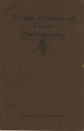 TRIPAK SYSTEM OF COLOR PHOTOGRAPHY: MANUAL OF INSTRUCTION.; [cover title]. TRIPAK LABORATORIES