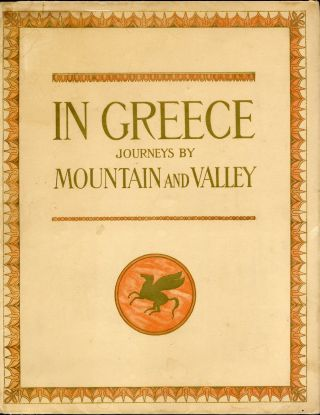 IN GREECE: JOURNEYS BY MOUNTAIN AND VALLEY.; With a preface by Théophile Homolle; translated...