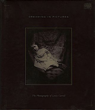 DREAMING IN PICTURES:; The Photography of Lewis Carroll. LEWIS CARROLL, Douglas R. Nickel