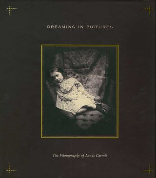 DREAMING IN PICTURES:; The Photography of Lewis Carroll.