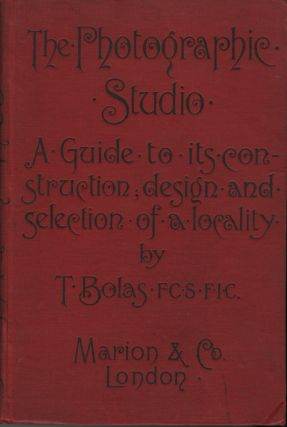 THE PHOTOGRAPHIC STUDIO: A GUIDE TO ITS CONSTRUCTION, DESIGN, AND THE SELECTION OF A LOCALITY....