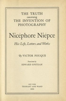 TRUTH CONCERNING THE INVENTION OF PHOTOGRAPHY: NICÉPHORE NIEPCE, HIS LIFE; LETTERS AND WORKS. NIEPCE, Victor Fouque.