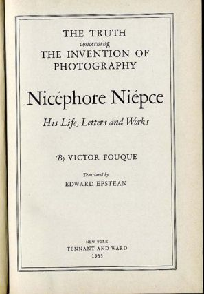 TRUTH CONCERNING THE INVENTION OF PHOTOGRAPHY:; NICÉPHORE NIEPCE, HIS LIFE; LETTERS AND WORKS.