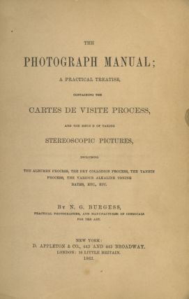 THE PHOTOGRAPH MANUAL;; A PRACTICAL TREATISE, CONTAINING THE CARTES DE VISITE PROCESS, AND THE...