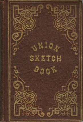 THE UNION SKETCH-BOOK: A RELIABLE GUIDE, EXHIBITING THE HISTORY AND BUSINESS RESOURCES OF THE...