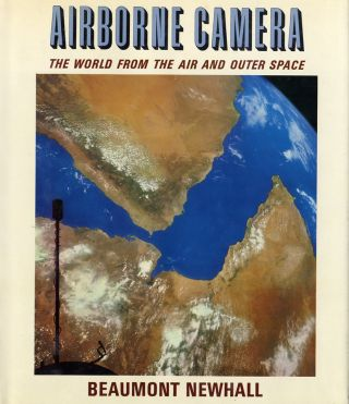 AIRBORNE CAMERA: THE WORLD FROM THE AIR AND OUTER SPACE. Beaumont Newhall.
