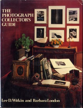 THE PHOTOGRAPH COLLECTOR'S GUIDE. Lee D. Witkin, Barbara London.