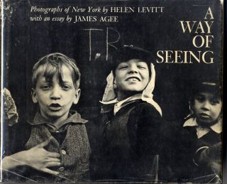 A WAY OF SEEING. PHOTOGRAPHS OF NEW YORK.; With an essay by James Agee. Helen Levitt.