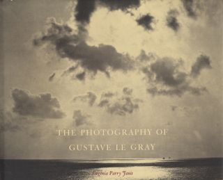 THE PHOTOGRAPHY OF GUSTAVE LE GRAY. LE GRAY, Eugenia Parry Janis