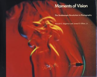 MOMENTS OF VISION: THE STROBOSCOPIC REVOLUTION IN PHOTOGRAPHY. Harold E. Edgerton, James R. Killian Jr.