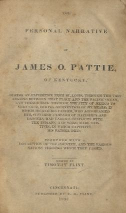 THE PERSONAL NARRATIVE OF JAMES O. PATTIE OF KENTUCKY.; BEING AN EXPEDITION FROM ST. LOUIS,...