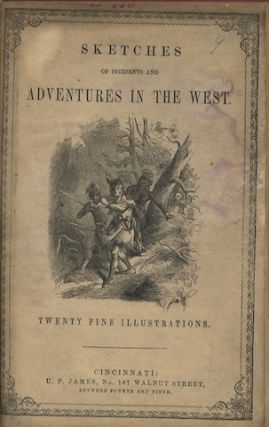 INCIDENTS AND SKETCHES CONNECTED WITH THE EARLY HISTORY AND SETTLEMENT OF THE WEST. WITH...