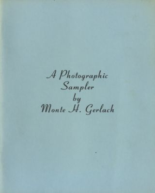 A PHOTOGRAPHIC SAMPLER. Monte H. Gerlach
