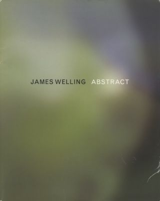 JAMES WELLING: ABSTRACT; With an essay by Rosalyn Deutsche. James Welling