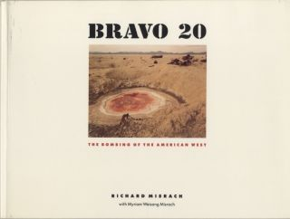 BRAVO 20: THE BOMBING OF THE AMERICAN WEST. Richard Misrach, Myriam Weisang Misrach.