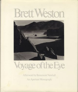 BRETT WESTON: VOYAGE OF THE EYE.; Afterword by Beaumont Newhall. Brett Weston