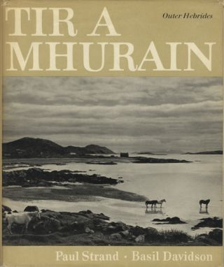 TIR A'MHURAIN: OUTER HEBRIDES.; Photographs by Paul Strand. STRAND, Basil Davidson, commentary.
