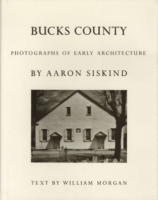 BUCKS COUNTY: PHOTOGRAPHS OF EARLY ARCHITECTURE.; Photographs by Aaron Siskind. SISKIND, William...
