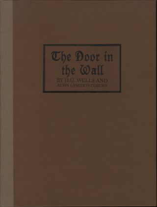 THE DOOR IN THE WALL.; Illustrated with Photogravures from Photographs by Alvin Langdon Coburn. COBURN, H. G. Wells.