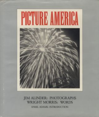 PICTURE AMERICA. JIM ALINDER: PHOTOGRAPHS. WRIGHT MORRIS: WORDS.; Introduction by Ansel Adams. Jim Alinder.