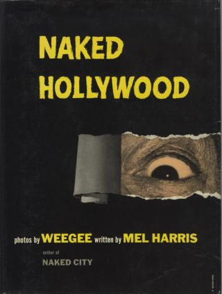 NAKED HOLLYWOOD.; Text by Mel Harris. Weegee