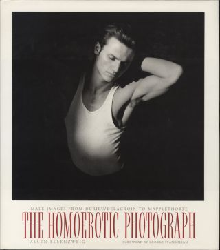 THE HOMOEROTIC PHOTOGRAPH: MALE IMAGES FROM DURIEU/DELACROIX TO MAPPLETHORPE. HOMOEROTIC, Allen...