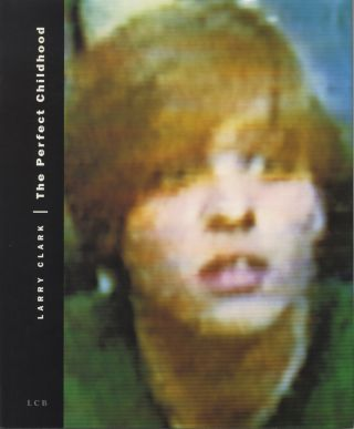 THE PERFECT CHILDHOOD.; Edited with Walter Keller. Larry Clark