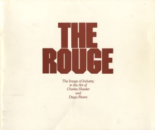 THE ROUGE, THE IMAGE OF INDUSTRY IN THE ART OF CHARLES SHEELER AND DIEGO RIVERA. Frederick J....