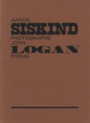 AARON SISKIND PHOTOGRAPHS, JOHN LOGAN POEMS. Aaron Siskind.