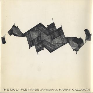 THE MULTIPLE IMAGE.; Introduction by Jonathan Williams. Harry Callahan