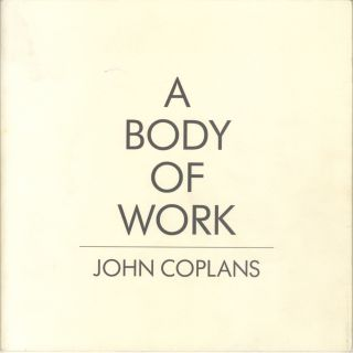 A BODY OF WORK: SELF-PORTRAITS BY JOHN COPLANS. John Coplans