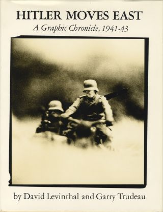 HITLER MOVES EAST: A GRAPHIC CHRONICLE, 1941-1943. David Levinthal, Gary Trudeau.