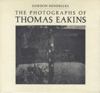 THE PHOTOGRAPHS OF THOMAS EAKINS. EAKINS, Gordon Hendricks