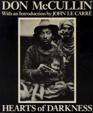 HEARTS OF DARKNESS.; With an introduction by John Le Carré. Don McCullin.