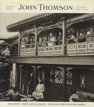 JOHN THOMSON: A WINDOW TO THE ORIENT.; Preface by Robert A. Sobieszek. THOMSON, Stephen White