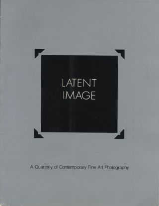LATENT IMAGE:; A QUARTERLY OF CONTEMPORARY FINE ART PHOTOGRAPHY. Michael Beard, Ted Hedgpeth.