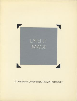 LATENT IMAGE:; A QUARTERLY OF CONTEMPORARY FINE ART PHOTOGRAPHY.