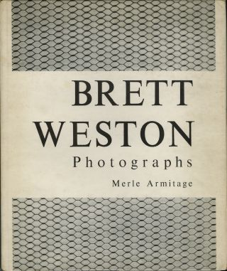 BRETT WESTON: PHOTOGRAPHS. BRETT WESTON, Merle Armitage
