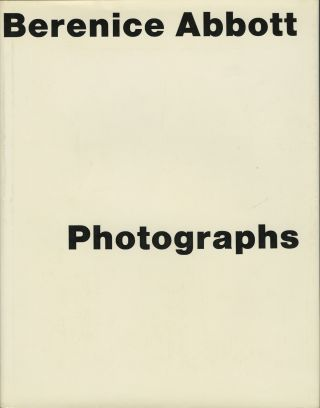 BERENICE ABBOTT: PHOTOGRAPHS.; Foreword by Muriel Rukeyser. Introduction by David Vestal. Berenice Abbott.