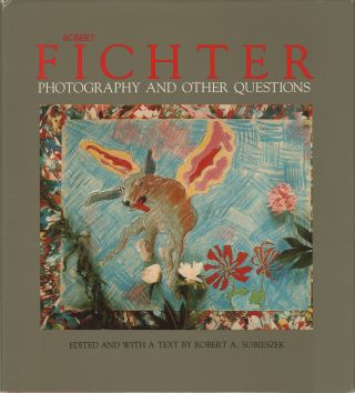 ROBERT FICHTER: PHOTOGRAPHY AND OTHER QUESTIONS.; Preface by Kenneth Donney. FICHTER, Robert A....
