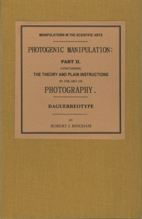 PHOTOGENIC MANIPULATION: PART II. CONTAINING THE THEORY AND PLAIN INSTRUCTIONS IN THE ART OF...