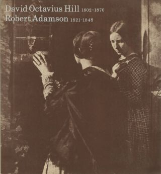 A CENTENARY EXHIBITION OF THE WORK OF DAVID OCTAVIUS HILL, 1802-1879 AND ROBERT ADAMSON,...