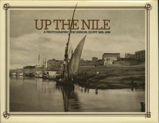UP THE NILE, A PHOTOGRAPHIC EXCURSION: EGYPT, 1839-1898. EGYPT, Deborah Bull, Donald Lorimer