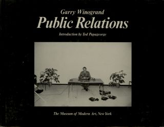 PUBLIC RELATIONS.; Introduction by Tod Papageorge. Garry Winogrand.