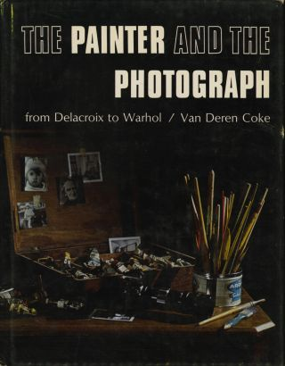 THE PAINTER AND THE PHOTOGRAPH. Van Deren Coke