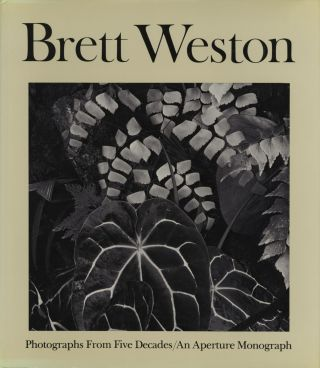 BRETT WESTON: PHOTOGRAPHS FROM FIVE DECADES. BRETT WESTON, R. H. Cravens, text