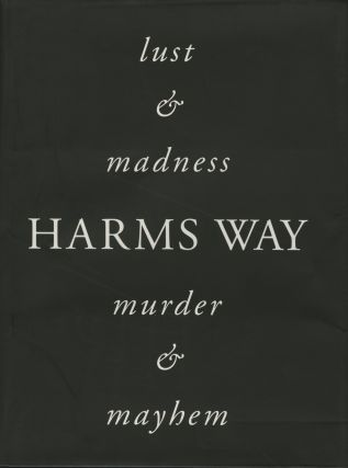 HARMS WAY: LUST & MADNESS, MURDER & MAYHEM. Joel-Peter Witkin