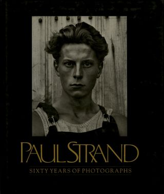 PAUL STRAND: SIXTY YEARS OF PHOTOGRAPHS.; EXCERPTS FROM CORRESPONDENCE, INTERVIEWS, AND OTHER...