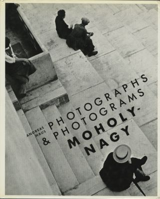 MOHOLY-NAGY: PHOTOGRAPHS AND PHOTOGRAMS. MOHOLY-NAGY, Andréas Haus.